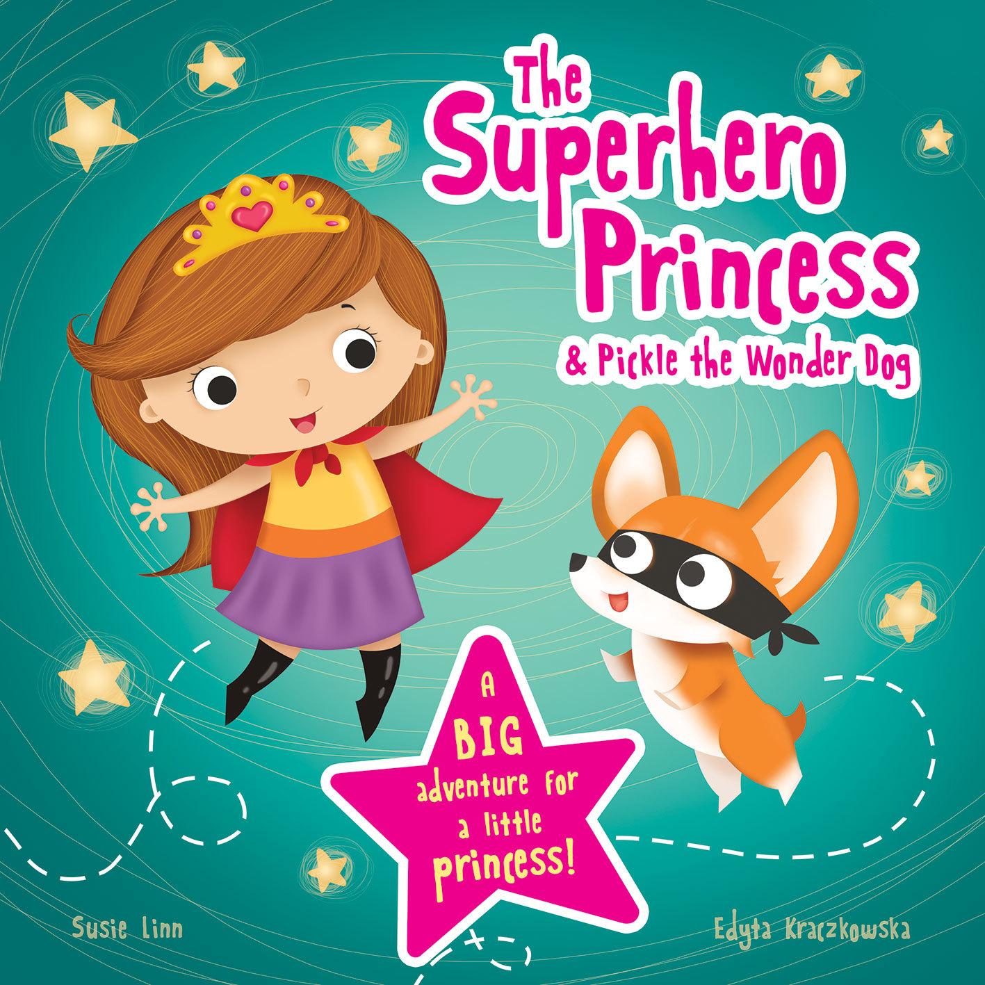 THE SUPERHERO PRINCESS & PICKLE THE WONDER DOG
